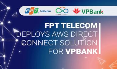 FPT Telecom triển khai giải pháp kênh truyền Direct Connect cho VPBank